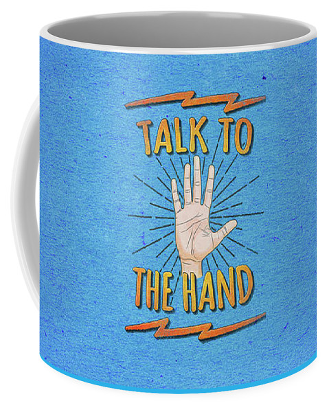 Talk To The Hand Coffee Mug featuring the digital art Talk To The Hand Funny Nerd And Geek Humor Statement by Philipp Rietz