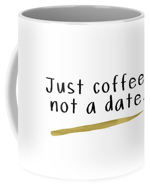 Coffee Coffee Mug featuring the digital art Just Coffee Not A Date- Art By Linda Woods by Linda Woods