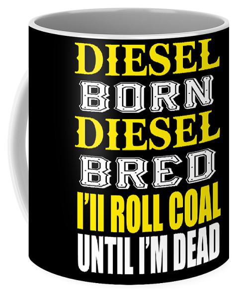 Diesel-mechanic Coffee Mug featuring the digital art Awesome Diesel Design Born And Bred by Funny4You