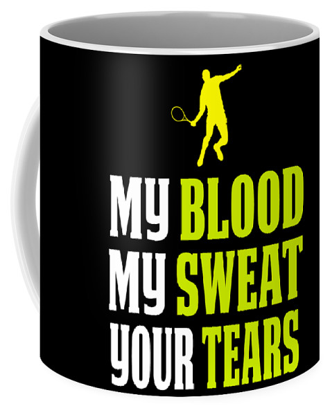 Mens-tennis-apparel Coffee Mug featuring the digital art Awesome Tennis Design My Blood Your Tears B by Funny4You