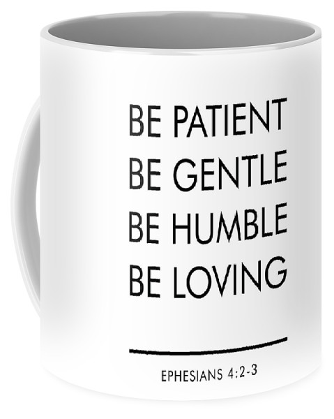 Be Patient Coffee Mug featuring the mixed media Be Patient, Be Gentle, Be Humble, Be Loving - Bible Verses Art by Studio Grafiikka