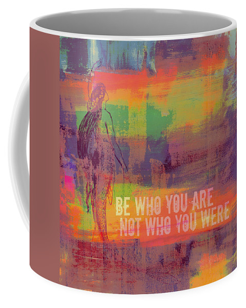 Brandi Fitzgerald Coffee Mug featuring the digital art Be Who You Are Not Who You Were by Brandi Fitzgerald