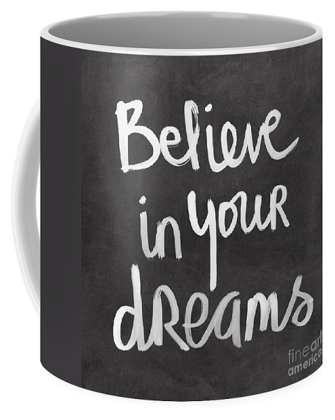 Dreams Coffee Mug featuring the mixed media Believe In Your Dreams by Linda Woods
