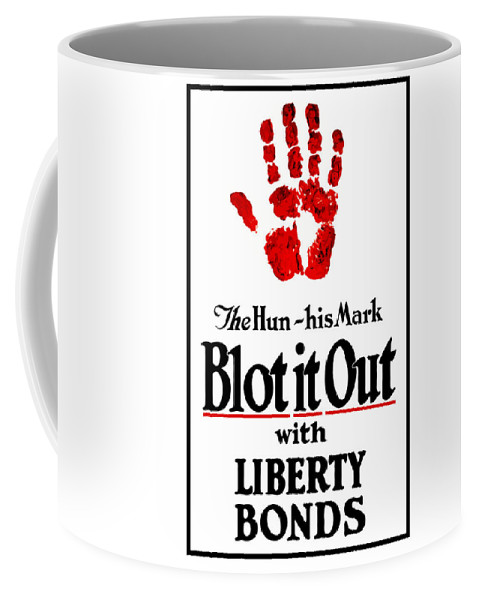 Liberty Bonds Coffee Mug featuring the mixed media Blot It Out With Liberty Bonds by War Is Hell Store