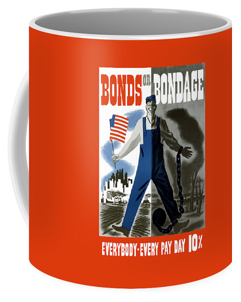 War Bonds Coffee Mug featuring the painting Bonds Or Bondage -- Ww2 Propaganda by War Is Hell Store