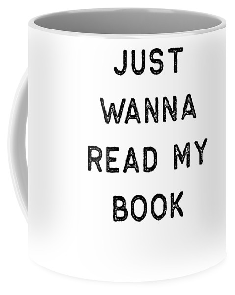 Teacher Coffee Mug featuring the digital art Book Shirt Just Wanna Read My Dark Reading Authors Librarian Writer Gift by J P