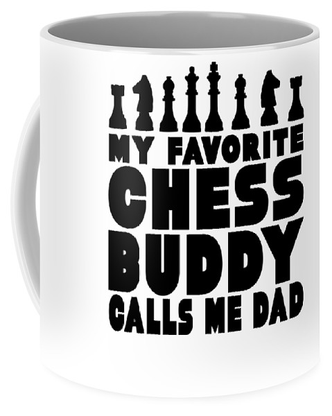 Chess-club Coffee Mug featuring the drawing Chess Player Gift Favorite Chess Buddy Calls Me Dad Fathers Day Gift by Kanig Designs