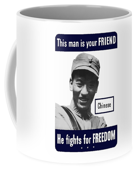 Chinese Soldier Coffee Mug featuring the mixed media Chinese - This Man Is Your Friend - Ww2 by War Is Hell Store