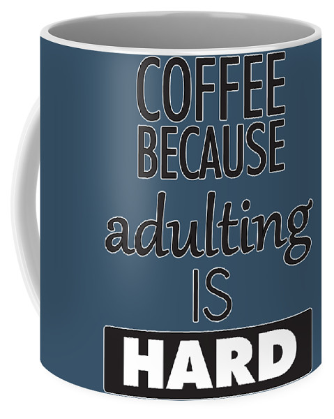 Perfect Coffee Mug featuring the digital art Coffee Because Adulting Is Hard by Trisha Vroom