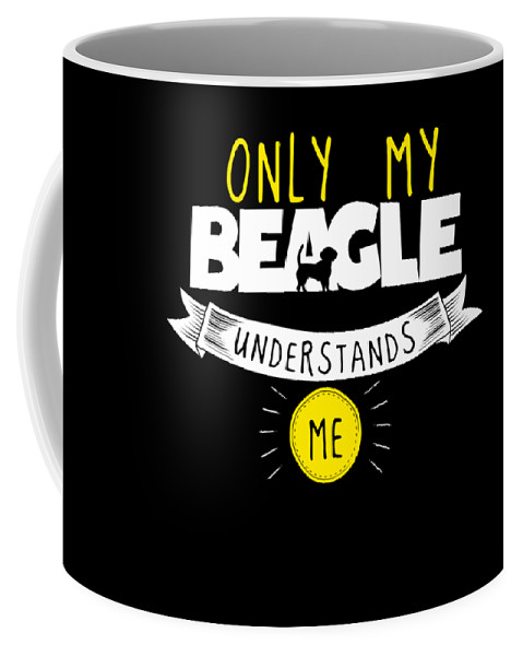Beagle Coffee Mug featuring the digital art Beagle Design Only My Beagle Understands Me by Funny4You