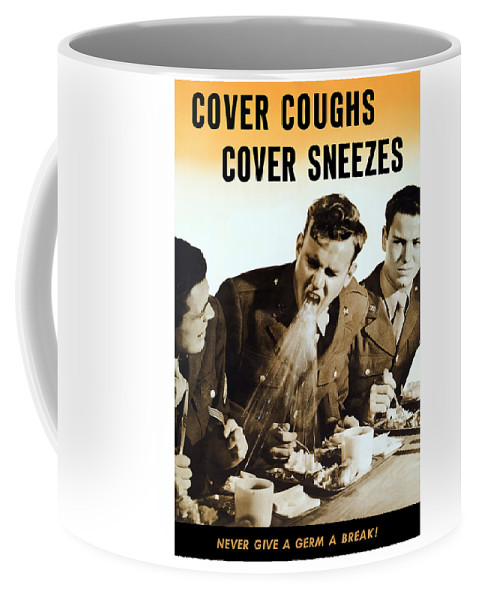 World War Ii Coffee Mug featuring the mixed media Cover Coughs Cover Sneezes by War Is Hell Store