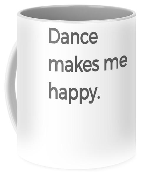 Ballerina-gift Coffee Mug featuring the digital art Dance Makes Me Happy Ballet Dance Love Dancing Black by Henry B
