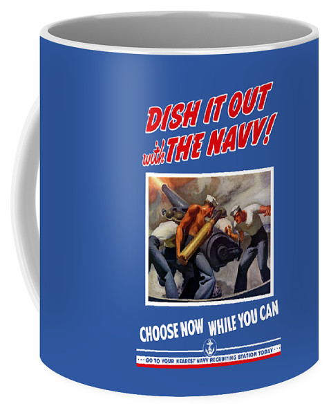 Propaganda Coffee Mug featuring the painting Dish It Out With The Navy by War Is Hell Store
