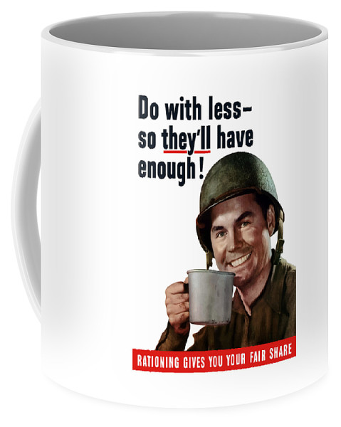 American Soldier Coffee Mug featuring the painting Do With Less So They'll Have Enough by War Is Hell Store
