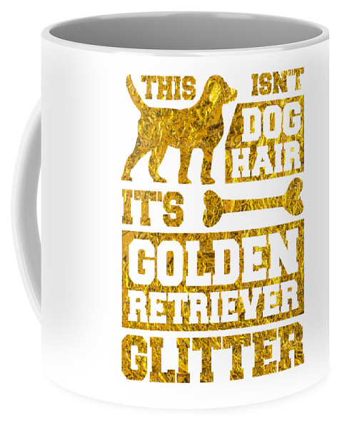 Dog-lover-gift Coffee Mug featuring the drawing Dog Lover Its Not Dog Hair It Is Golden Retriever Glitter Gold by Kanig Designs