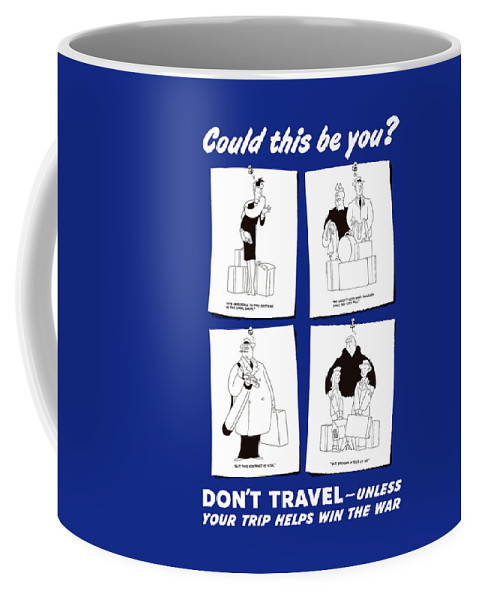 Conservation Coffee Mug featuring the painting Don't Travel Unless It Helps Win The War by War Is Hell Store