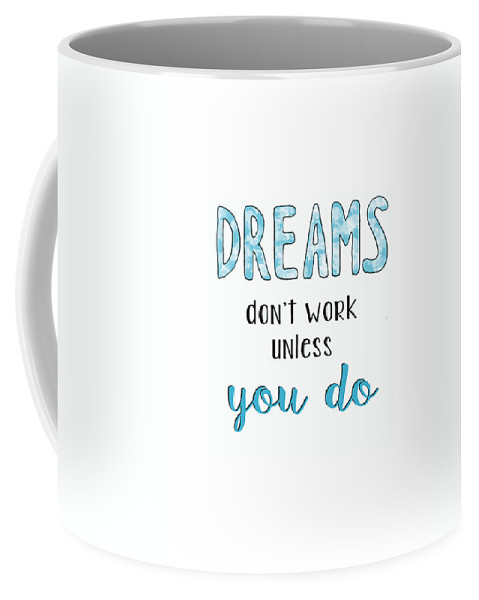 Dreams Dont Work Unless You Do Coffee Mug featuring the digital art Dreams Dont Work Typography by Michelle Eshleman