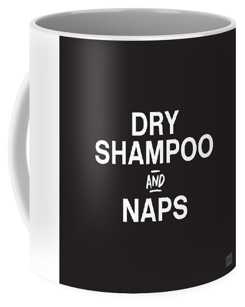 Dry Shampoo Coffee Mug featuring the mixed media Dry Shampoo and Naps Black and White- Art by Linda Woods by Linda Woods