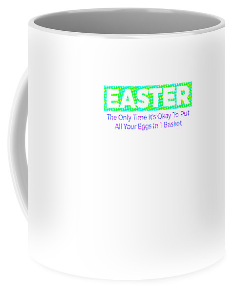 April-easter Coffee Mug featuring the digital art Easter The Only Time Its Okay To Put Colorful by Kaylin Watchorn