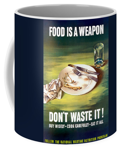 Conserving Food Coffee Mug featuring the painting Food Is A Weapon -- Ww2 Propaganda by War Is Hell Store