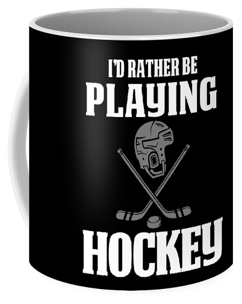 Funny-hockey-gift Coffee Mug featuring the digital art Funny Hockey Gifts For Men And Boys Id Rather Play Hockey by Funny4You