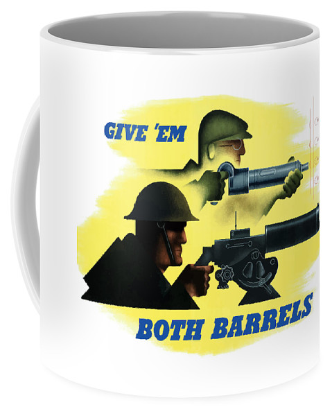 Machine Gun Coffee Mug featuring the painting Give Em Both Barrels - Ww2 Propaganda by War Is Hell Store