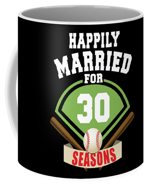 Anniversary-gift Coffee Mug featuring the digital art Happily Married For 30 Baseball Season Wedding Anniversary For Baseball Couple by Eriel Ocon