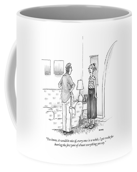 """you Know Coffee Mug featuring the drawing Hearing the first part of almost everything you say by Teresa Burns Parkhurst"