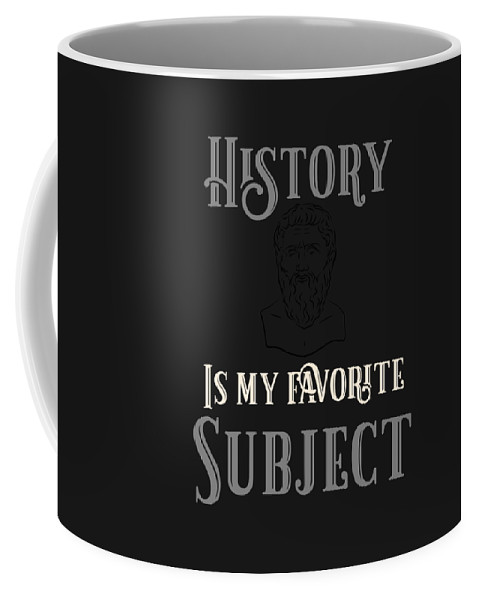 Historian-clothing-for-women Coffee Mug featuring the digital art History Is My Favorite Subject Historian by Sourcing Graphic Design