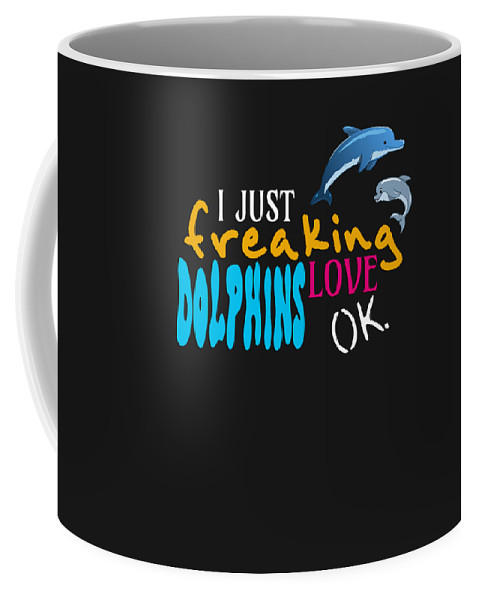 Birthday-gift Coffee Mug featuring the digital art I Just Freaking Love Dolphins Ok by Sourcing Graphic Design