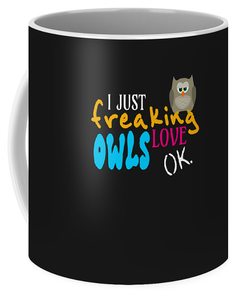 Birthday-gift Coffee Mug featuring the digital art I Just Freaking Love Owls Ok by Sourcing Graphic Design