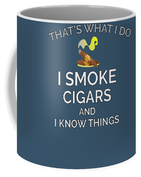 I Coffee Mug featuring the digital art I Smoke Cigars And Know Things by Trisha Vroom