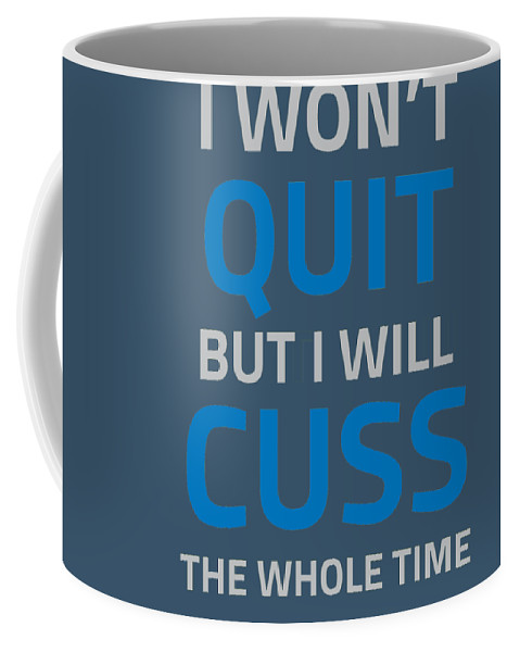 But Coffee Mug featuring the digital art I Wont Quit But I Will Cuss The Whole Time by Trisha Vroom