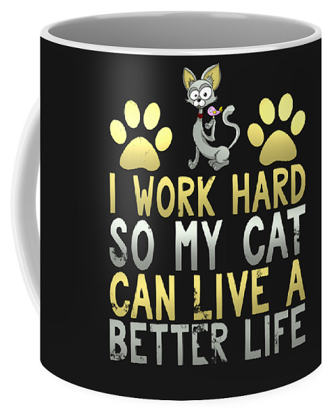 Animal-lover-gifts Coffee Mug featuring the digital art I Work Hard So My Cat Can Live A Better Life by Sourcing Graphic Design