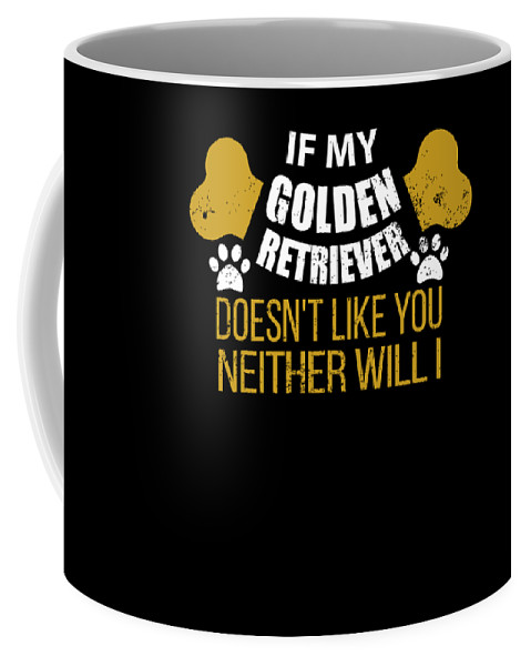 Beer Coffee Mug featuring the digital art If My Golden Retriever Doesn T Like You by Passion Loft