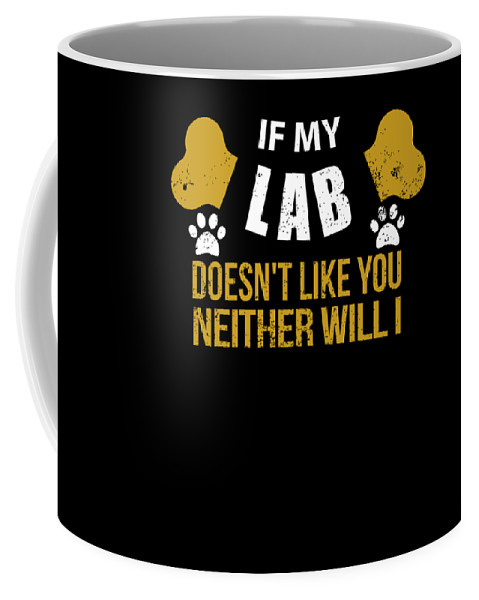 Beer Coffee Mug featuring the digital art If My Lab Doesn T Like You by Passion Loft