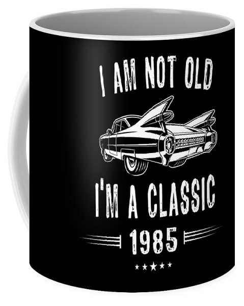 Birthday Coffee Mug featuring the digital art Im Not Old Im A Classic Since 1985 Birthday Gift by Eriel Ocon