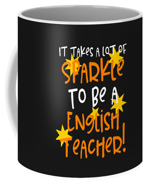 English-class Coffee Mug featuring the digital art It Takes A Lot Of Sparkle To Be A English Teacher by Sourcing Graphic Design
