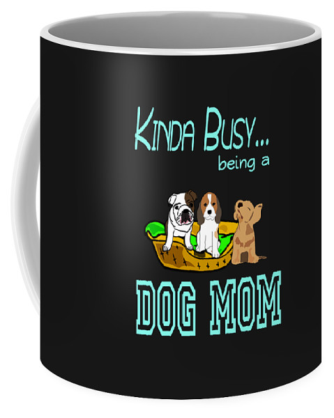 Birthday-gift Coffee Mug featuring the digital art Kinda Busy Being A Dog Mom by Sourcing Graphic Design