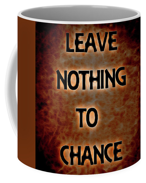 Leave Nothing To Chance Coffee Mug featuring the digital art Leave Nothing To Chance by Dan Sproul