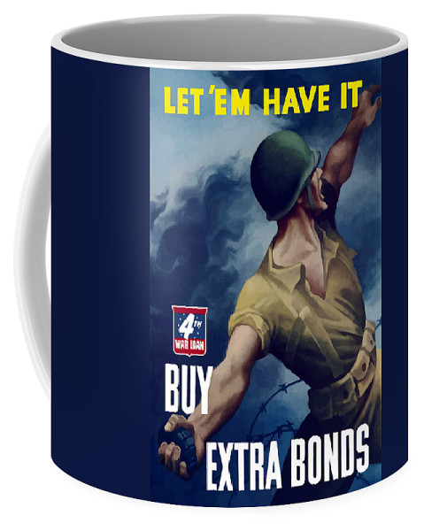 War Bonds Coffee Mug featuring the painting Let Em Have It - Buy Extra Bonds by War Is Hell Store