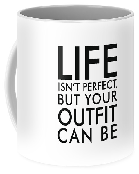 life isn t perfect but your outfit can be mini st print