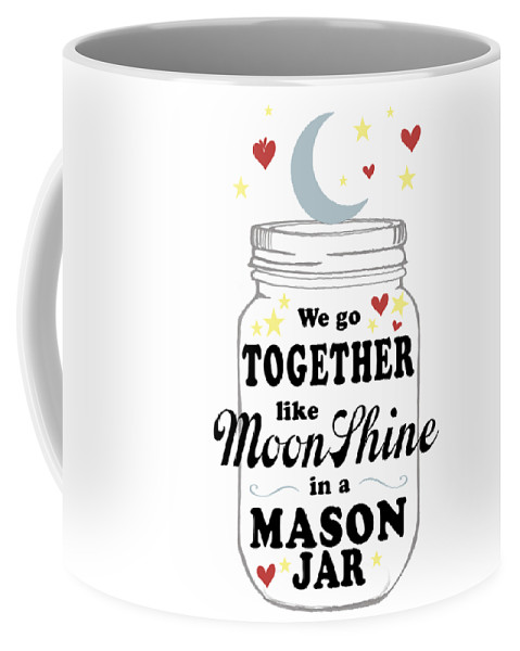 We Go Together Like Moonshine In A Mason Jar Coffee Mug featuring the digital art Like Moonshine In A Mason Jar by Heather Applegate