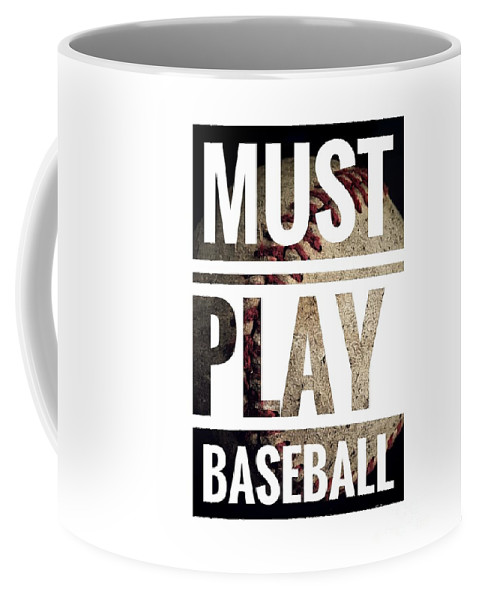 Baseball Typography Coffee Mug featuring the photograph Must Play Baseball Typography by Leah McPhail