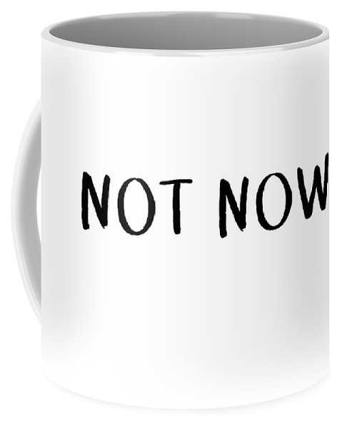 Coffee Coffee Mug featuring the digital art Not Now- Art By Linda Woods by Linda Woods