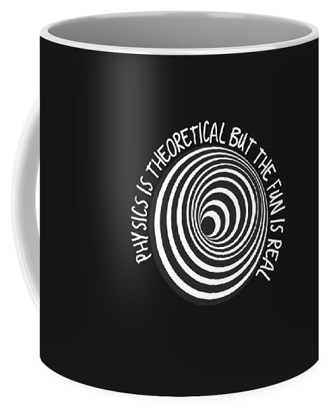Physics-accessories Coffee Mug featuring the digital art Physics Is Theoretical But The Fun Is Real by Sourcing Graphic Design