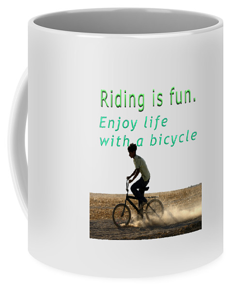 Riding Coffee Mug featuring the photograph Riding Is Fun. Enjoy Life With A Bicycle by Humorous Quotes