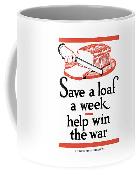 Conservation Coffee Mug featuring the painting Save A Loaf A Week - Help Win The War by War Is Hell Store