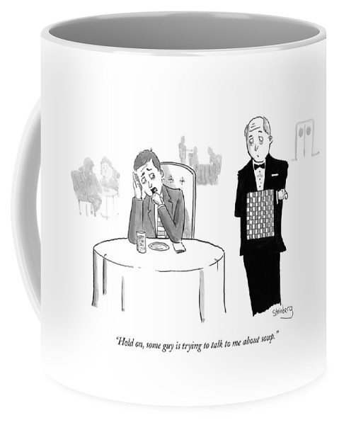 """hold On Coffee Mug featuring the drawing Some Guy Is Trying To Talk To Me About Soup by Avi Steinberg"