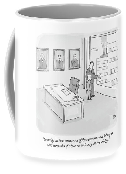 """someday All These Anonymous Offshore Accounts Will Belong To Holding Companies Of Which You Will Deny All Knowledge."" Coffee Mug featuring the drawing Someday All These Anonymous Offshore Accounts by Paul Noth"